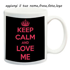 MUG TAZZA KEEP CALM AND LOVE ME PERSONALIZZATA CON NOME FRASE O FOTO - IDEA REGA