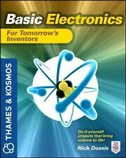 Basic Electronics for Tomorrow's Inventors : A Thames and Kosmos Book by Nick...