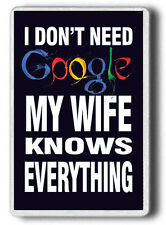 Funny MAGNET I don`t need Google My wife Knows everything , JUMBO SIZE Magnet