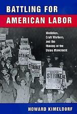Battling for American Labor: Wobblies, Craft Workers, and the Making of the Unio