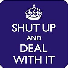 Shut Up And Deal With It funny cork backed drinks mat / coaster  (dm)