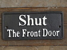 CAST IRON Shut The Front Door SIGN, NOTICE, GATE SIGN. VINTAGE RETRO STYLE