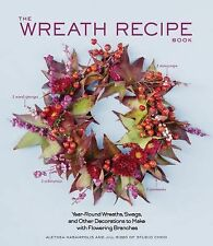 Recipe Book Ser.: The Wreath Recipe Book : Year-Round Wreaths, Swags, and...