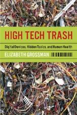 High Tech Trash: Digital Devices, Hidden Toxics, and Human Health-ExLibrary