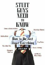 Stuff Guys Need to Know How Do Just About Everything John F. Hunt 2001 SC