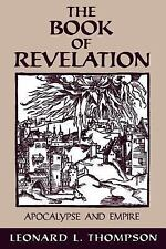 The Book of Revelation : Apocalypse and Empire by Leonard L. Thompson (1997,...