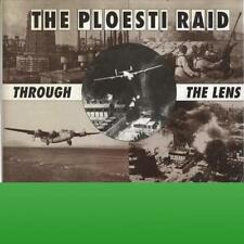 Ploesti Raid Through the Lens by Freeman Roger A