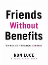 Friends Without Benefits : What Teens Need to Know about a Great Sex LIfe by...