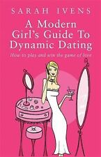 A Modern Girl's Guide to Dynamic Dating: How to Play and Win the Game of Love
