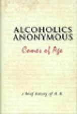 Alcoholics Anonymous Comes of Age : A Brief History of Alcoholic Anonymous by...