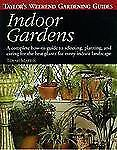 Taylor's Weekend Gardening Guide to Indoor Gardens: A Complete How-To-Guide to