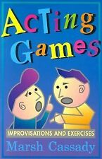 Acting Games: Improvisations and Exercises : A Textbook of Theatre Games and Imp