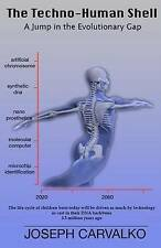 The Techno-Human Shell: A Jump in the Evolutionary Gap by Joseph Carvalko...