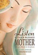Listen to Your Blessed Mother : Mary's Words in Scripture by Gary Zimak...