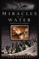 Miracles on the Water : The Heroic Survivors of a World War II U-Boat Attack...