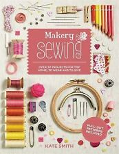 Makery: Sewing: Over 300 Projects for the Home, to Wear And to Give, Smith, Kate