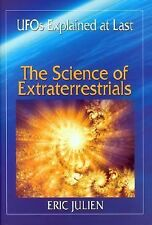 The Science of Extraterrestrials : UFOs Explained at Last by Eric Julien...