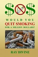 Would You Quit Smoking for a Million Dollars? : How to Quit Smoking to Become...