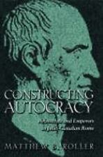 Constructing Autocracy: Aristocrats and Emperors in Julio-Claudian Rome.