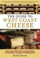 The Guide to West Coast Cheese: More than 300 Cheeses Handcrafted in California,