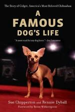 A Famous Dog's Life: The Story of Gidget, America's Most Beloved Chihuahua - New