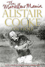 The Marvellous Mania: Alistair Cooke on Golf by Alistair Cooke (Hardback, 2007)