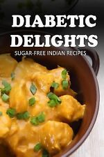 Diabetic Delights: Sugar-Free Indian Recipes by Ariel Sparks (2014, Paperback)