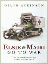 Elsie and Mairi Go to War : Two Extraordinary Women on the Western Front by Dian