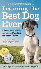 Training the Best Dog Ever : A 5-Week Program Using the Power of Positive...