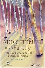 Addiction in the Family : What Every Counselor Needs to Know by Virginia A....