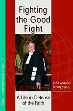 Fighting the Good Fight : A Life in Defense of the Faith by John Warwick...