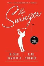 The Swinger : A Novel by Michael Bamberger and Alan Shipnuck (2012, Paperback)