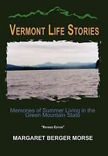 Vermont Life Stories : Memories of Summer Living in the Green Mountain State...