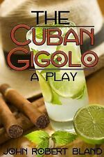 The Cuban Gigolo a Play by John Bland (2014, Paperback)