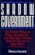 Shadow Government: The Hidden World of Public Authorities - And How They Control
