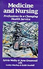 Medicine and Nursing : Professions in a Changing Health Service by Sylvia...