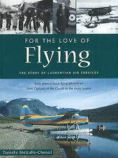 For the Love of Flying: The Story of Laurentian Air Services by Danielle...