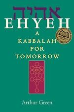 Ehyeh : A Kabbalah for Tomorrow by Arthur Green (2004, Paperback)