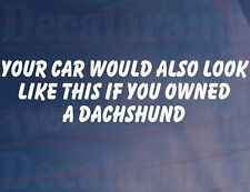 YOUR CAR WOULD ALSO LOOK LIKE THIS IF YOU OWNED A DACHSHUND Funny Sticker