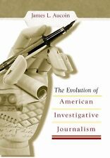 The Evolution of American Investigative Journalism, Aucoin, James L., Good Book