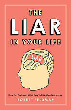 The Liar in Your Life: How Lies Work and What They Tell Us About Ourselves,Rober