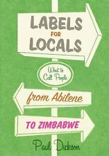 Labels for Locals: What to Call People from Abilene to Zimbabwe Dickson, Paul P