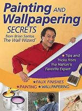 Painting and Wallpapering Secrets from Brian Santos, The Wall Wizard, , Santos,