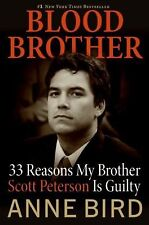 Blood Brother : 33 Reasons My Brother Scott Peterson Is Guilty by Anne Bird...