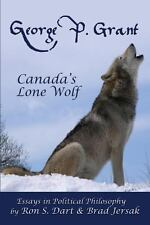 George P. Grant - Canada's Lone Wolf : Essays in Political Philosophy by Ron...