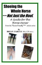 Shoeing the Whole Horse--Not Just the Hoof by bryan farcus (2012, Paperback)