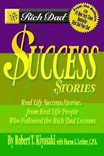 Rich Dad's Success Stories : Real Life Success Stories from Real Life People...