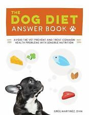 The Dog Diet Answer Book : The Complete Nutrition Guide to Help Your Dog Live...