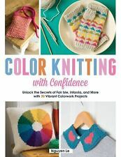 Color Knitting with Confidence: Unlock the Secrets of Fair Isle, Intarsia, and