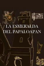 La Esmeralda Del Papaloapan by Noe Miranda Hernandez (2013, Paperback)